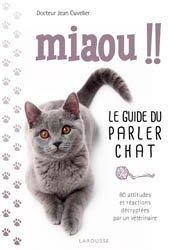 Dernières parutions dans Larousse attitude - Animaux, Miaou !! - Le guide du parler chat