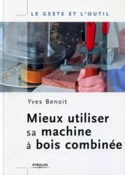 Dernières parutions sur Outils du bois, Mieux utiliser sa machine à bois combinée