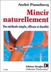 Dernières parutions dans Psycho-soma, MINCIR NATURELLEMENT. Une méthode simple, efficace et durable, 2ème édition