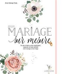 Dernières parutions sur Mariage, Mon mariage sur mesure. Du plus simple au plus sophistiqué, organiser en toute sérénité mon mariage à mon image