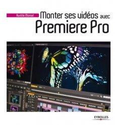 Dernières parutions sur Techniques vidéo, Monter ses vidéos avec Première Pro