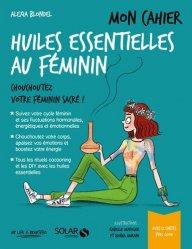 Souvent acheté avec Huiles essentielles associées aux points d'acupuncture, le Mon cahier huiles essentielles au féminin