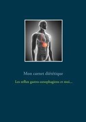 Nouvelle édition Mon carnet diététique : le reflux gastro-oesophagien et moi...