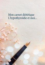 Dernières parutions sur Alimentation - Diététique, Mon carnet diététique : l'hypothyroïdie et moi...