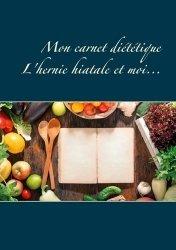 Dernières parutions sur Alimentation - Diététique, Mon carnet diététique : l'hernie hiatale et moi...