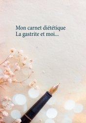 Dernières parutions sur Alimentation - Diététique, Mon carnet diététique : la gastrite et moi