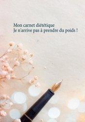 Dernières parutions sur Alimentation - Diététique, Mon carnet diététique : je n'arrive pas à prendre du poids !