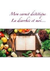 Dernières parutions sur Alimentation - Diététique, Mon carnet diététique : la diarrhée et moi...