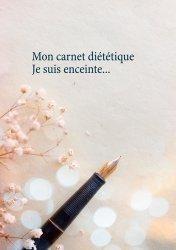 Dernières parutions sur Alimentation - Diététique, Mon carnet diététique : je suis enceinte...