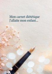 Dernières parutions sur Alimentation - Diététique, Mon carnet diététique : j'allaite mon enfant...