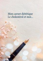 Dernières parutions sur Alimentation - Diététique, Mon carnet diététique : le cholestérol et moi...