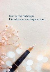 Dernières parutions sur Alimentation - Diététique, Mon carnet diététique : l'insuffisance cardiaque et moi...