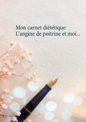 Dernières parutions sur Alimentation - Diététique, Mon carnet diététique : l'angine de poitrine et moi...