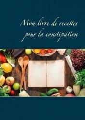 Dernières parutions dans Savoir quoi manger, tout simplement, Mon livre de recettes pour la constipation