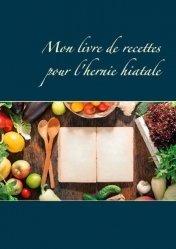 Dernières parutions dans Savoir quoi manger, tout simplement, Mon livre de recettes pour l'hernie hiatale