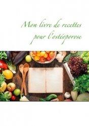 Dernières parutions dans Savoir quoi manger, tout simplement, Mon livre de recettes pour l'ostéoporose