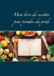 Dernières parutions dans Savoir quoi manger, tout simplement, Mon livre de recettes pour prendre du poids