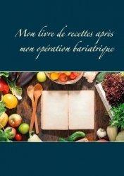 Dernières parutions dans Savoir quoi manger, tout simplement, Mon livre de recettes après mon opération bariatrique