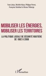 Dernières parutions sur Politiques publiques, Mobiliser les énergies, mobiliser les territoires. La politique locale de sécurité routière de 1982 à 2008