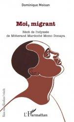 Dernières parutions dans Rue des écoles. Récits, Moi, migrant. Récit de l'odyssée de Mitterand Mardoché Momo Donaya