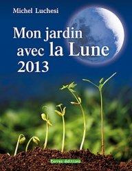 Souvent acheté avec S'inspirer d'hier pour jardiner aujourd'hui, le Mon jardin avec la Lune. Edition 2013