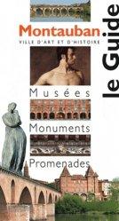 Dernières parutions dans Le Guide, Montauban. Musées, monuments, promenades