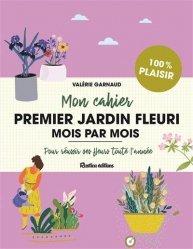 Dernières parutions sur Fleurs et plantes, Mon cahier premier jardin fleuri mois par mois
