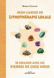 Dernières parutions sur Lithothérapie, Mon cahier de lithothérapie locale