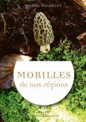 Dernières parutions sur Champignons, Morilles de nos régions et écologie