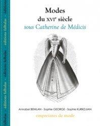 Dernières parutions dans Empreintes de mode, Modes du XVIe siècle sous Catherine de Médicis