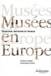Dernières parutions sur Muséologie, Musées en Europe. Tradition, mutation et enjeux, 2e édition revue et augmentée