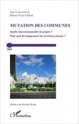 Dernières parutions sur Intercommunalité, Mutation des communes. Quelle intercommunalité de projets ? Pour quel développement des territoires locaux ?