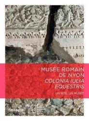 Dernières parutions sur Musées, Musée romain de Nyon. Colonia iulia equestris