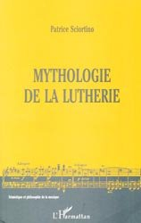 Dernières parutions sur Lutherie - Instruments, Mythologie de la lutherie