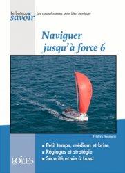 Dernières parutions sur Courses - Navigateurs, Naviguer jusqu'à force 6