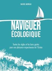 Dernières parutions sur Bateaux - Voiliers, Naviguer écologique. Toutes les règles et les bons gestes pour une plaisance respectueuse de l'Océan