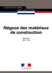 Dernières parutions sur Conventions collectives, Négoce des matériaux de construction. Convention collective nationale étendue - IDCC : 3216 - 15e édition - septembre 2018, 15e édition