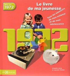 Nouvelle édition Nés en 1972, le livre de ma jeunesse. Tous les souvenirs de mon enfance et de mon adolescence