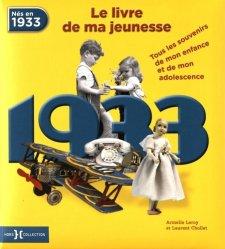 Nouvelle édition Nés en 1933, le livre de ma jeunesse. Tous les souvenirs de mon enfance et de mon adolescence