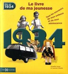 Nouvelle édition Nés en 1934, le livre de ma jeunesse. Tous les souvenirs de mon enfance et de mon adolescence