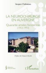 Dernières parutions dans Médecine à travers les siècles, Neurochirurgie en auvergne (la) quarante annees fondatrices (1953-1993)