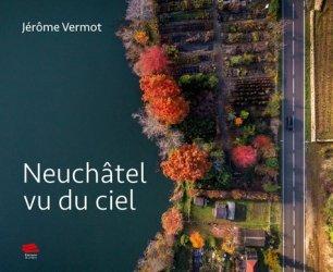 Dernières parutions dans Image et patrimoine, Neuchâtel vu du ciel