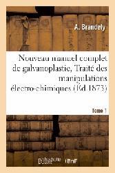 Dernières parutions dans Savoirs et Traditions, Nouveau manuel complet de galvanoplastie, Traité pratique et simplifié des manipulations Tome 1