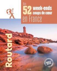 Dernières parutions dans Le Routard, Nos 52 week-ends coups de coeur en France
