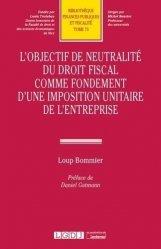 Dernières parutions sur Droit fiscal, Objectif de neutralite du droit fiscal comme fondement d'une imposition unitaire