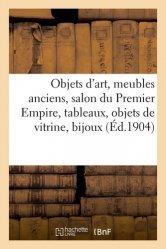 Dernières parutions sur Art populaire, Objets d'art, meubles anciens, salon du Premier Empire, tableaux, objets de vitrine, bijoux