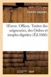 Dernières parutions sur Histoire du droit, Oeuvre. Offices. Traitez des seigneuries. Des Ordres et simples dignitez