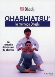 Dernières parutions sur Shiatsu, Ohashiatsu - La méthode Ohashi