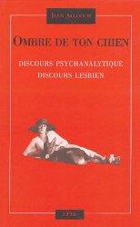 Dernières parutions dans Essais, Ombre de ton chien. Discours psychanalytique, discours lesbien