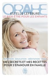 Dernières parutions dans BIEN ETRE, Orahe, le bien-être pour les enfants : mes secrets et mes recettes pour s'épanouir en famille